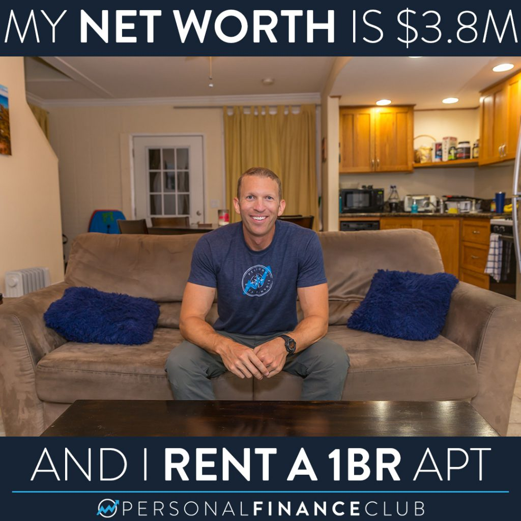 My net worth is $3.8M and I rent a 1 bedroom apartment