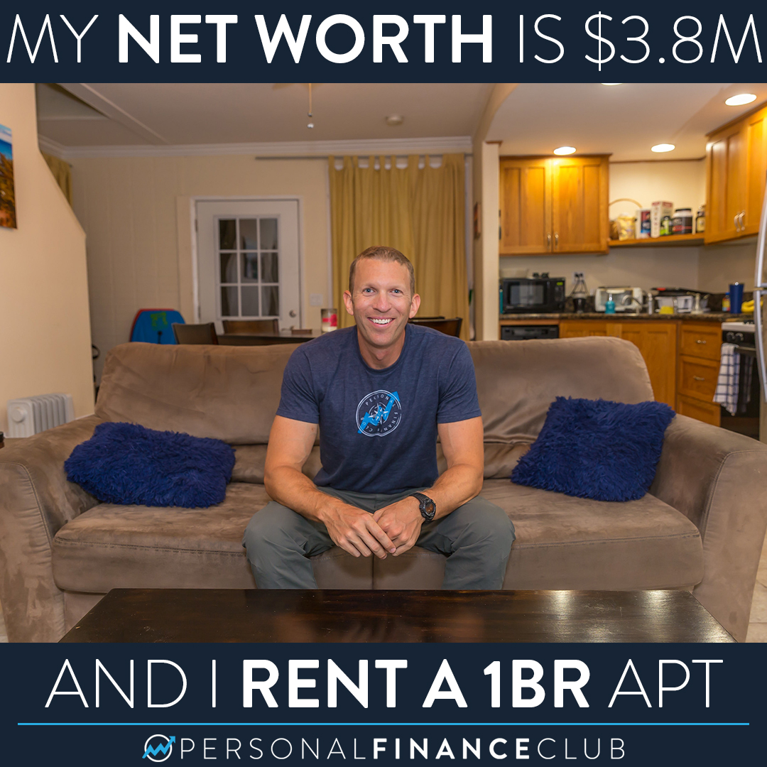 My net worth is $3.8M and I rent a one bedroom apartment